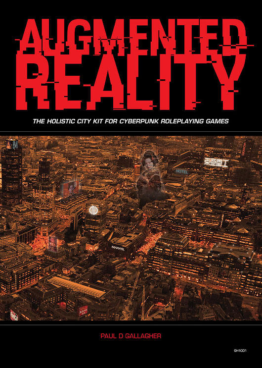 Augmented Reality, The Holistic City Kit For Cyberpunk Games