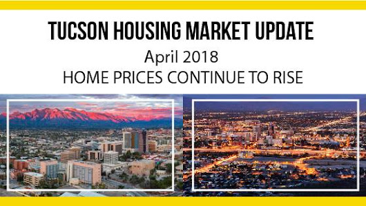 Tucson Arizona Housing Market Update April 2018 | Home Price Continue to Rise