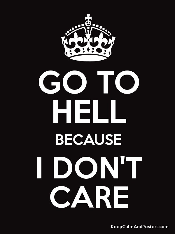 Go To Hell Because I Dont Care Keep Calm And Posters Generator
