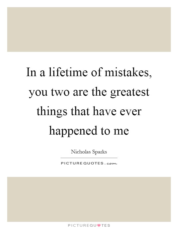 In A Lifetime Of Mistakes You Two Are The Greatest Things That