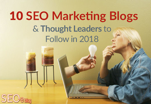 10 SEO Marketing Blogs & Thought Leaders to Follow in 2018 | SEO Eblog by SEO Advantage, Inc.