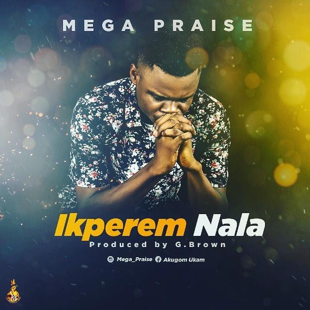 MUSIC: Mega Praise - Ikperem Nala (Audio Download)