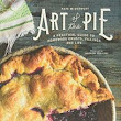 Nonfiction Book Review: Art of the Pie: A Practical Guide to Homemade Crusts, Fillings, and Life  by Kate McDermott. Countryman, $29.95  (352p) ISBN 978-1-58157-327-5