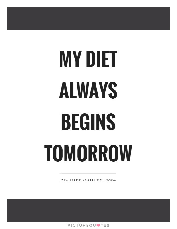 My Diet Always Begins Tomorrow Picture Quotes