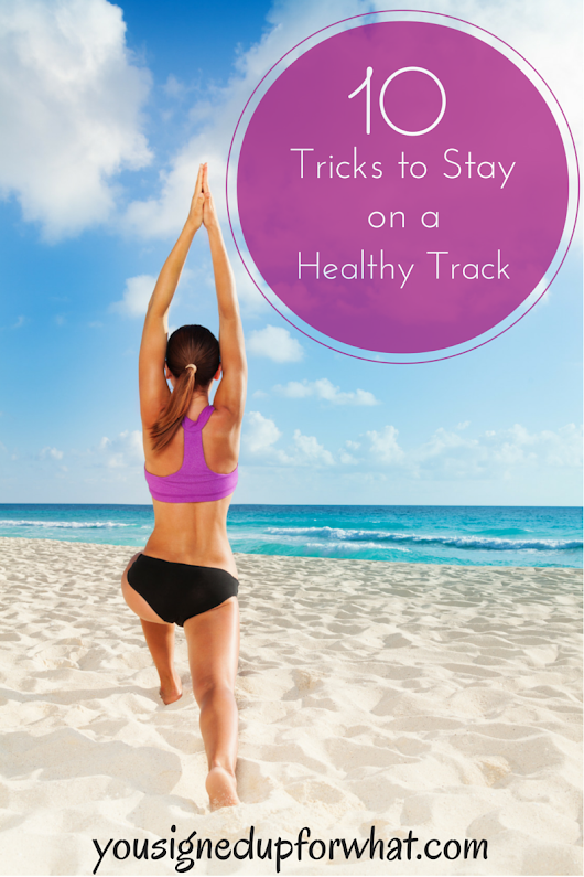 10 Tricks to Stay on a Healthy Track - You Signed Up For WHAT?!
