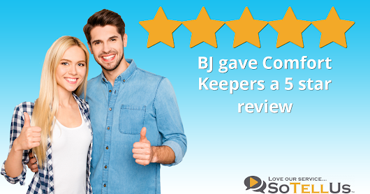 BJ E gave Comfort Keepers a 5 star review