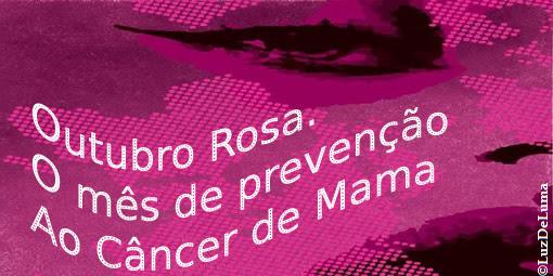 Outubro Rosa O mês de prevenção ao Câncer de Mama.