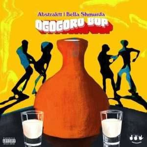 [Mp3] Abstraktt ft. Bella Shmurda – Ogogoro Bop
