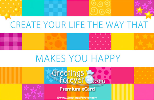 Create your life the way that makes you happy, Special messages, ecards