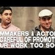 Actors/Filmmakers - Be careful of promoting your work to soon