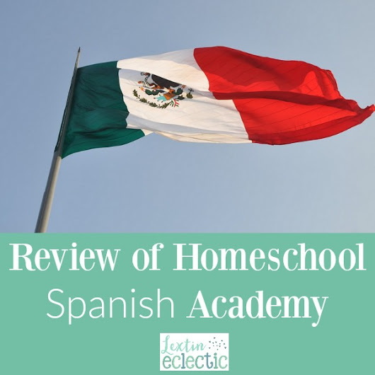 A Review of Homeschool Spanish Academy - Lextin Eclectic