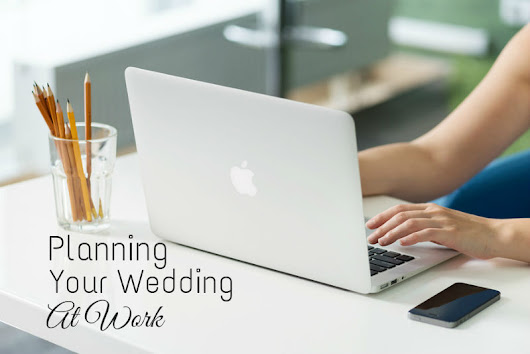 How To Successfully Plan Your Wedding At Work