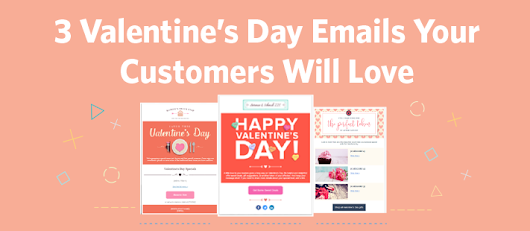 3 Valentine's Day Emails Your Customers Will Love