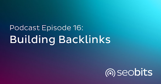 Building Backlinks | SEObits.fm Podcast
