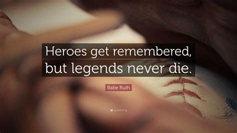 Babe Ruth Quotes Legends Never Die