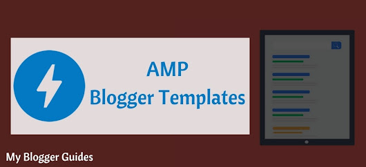 10 Best AMP Blogger Templates To Boost Your Blog Loading Time!