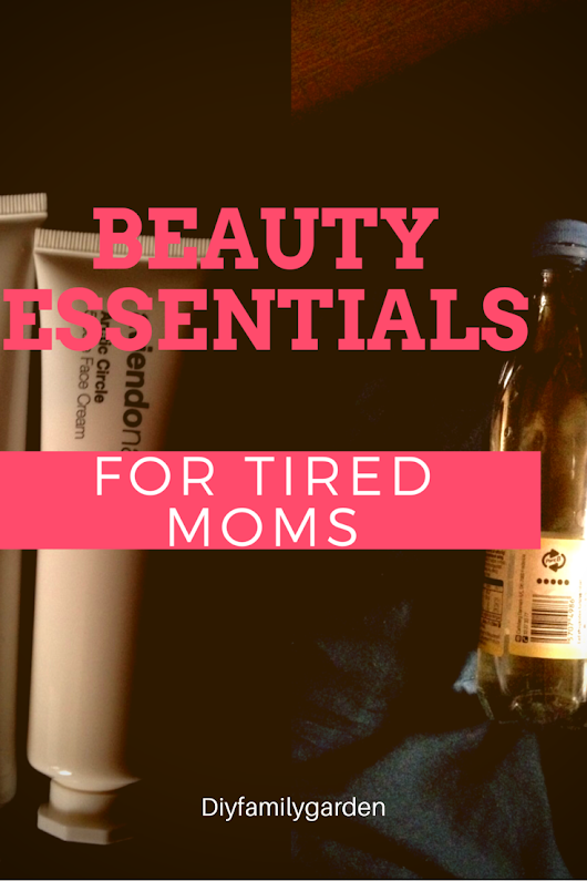 Beauty Essentials for The Tired Mom