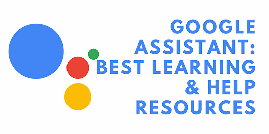 Google Assistant: Best Learning & Help Resources – Google Assistant – Medium