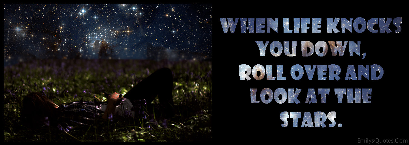 When Life Knocks You Down Roll Over And Look At The Stars Popular