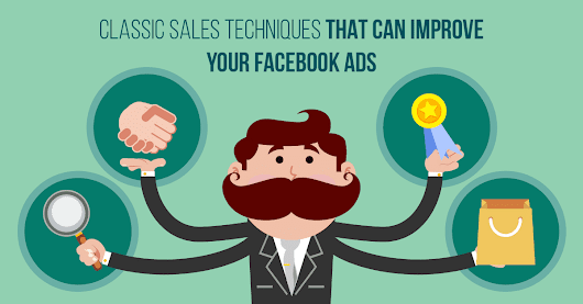 Classic Sales Techniques That Can Improve Your Facebook Ads