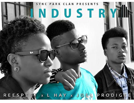 NEW MUSIC: INDUSTRY - SPC FT L-HAY, REESPECT, JOEL PRODIGEE (@SYNCPACKCLAN)