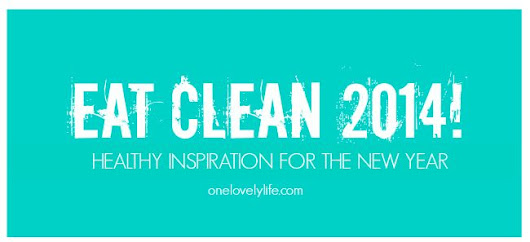Eat Clean 2014! Healthy Inspiration for the New Year!