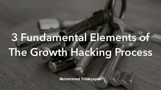 3 fundamental elements of  the growth hacking process