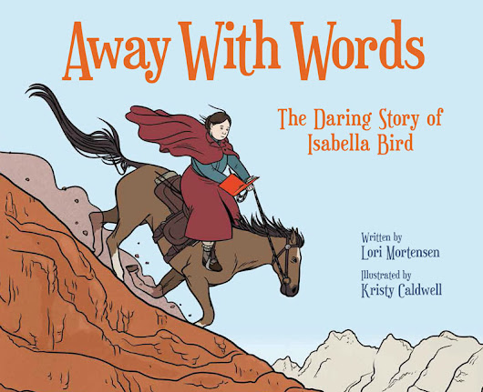 Lori Mortensen talks about Away with Words, The Daring Story of Isabella Bird · Story Snug