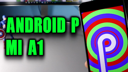 How to Install Android P Beta on Mi A1 Phone [DOWNLOAD]