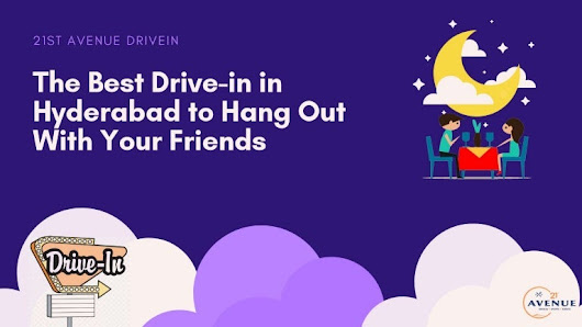 Best Drive-in in Hyderabad to Hang Out With Your Friends - 21st Avenu…