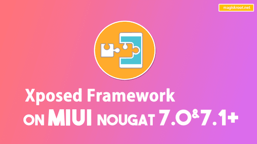 Install Xposed Framework on MIUI9 & MIUI8 (Nougat 7.0 & 7.1+) | Magisk