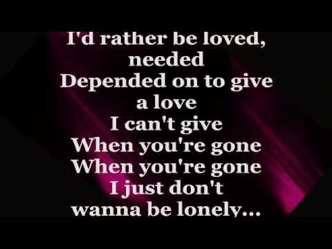 I Just Don T Want To Be Lonely Lyrics