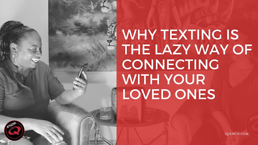 Why Texting is The Lazy Way of Connecting with Your Loved Ones