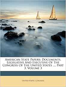 American State Papers: Documents, Legislative And ...