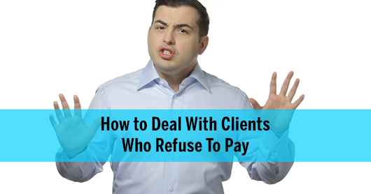 How to Deal With Clients Who Refuse to Pay Up