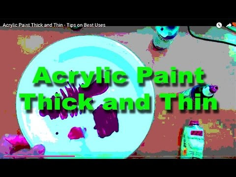 Acrylic Paint - Thick and Thin