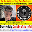 247: Be the Victim of Your Own Decisions and Not the Victim of Somebody Else's with Diane Helbig Founder and Owner of Seize This Day - The Entrepreneur Way