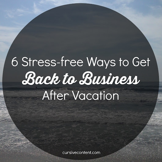 6 Stress-free Ways to Get Back to Business After Vacation