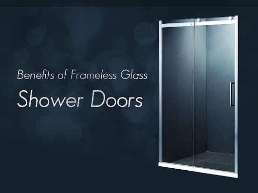 Benefits of Frameless Glass Shower Doors