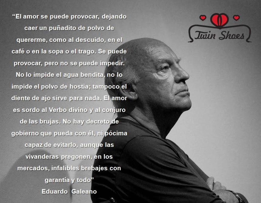 20 Frases De Amor Y Vida De Eduardo Galeano Buscar Pareja Estable
