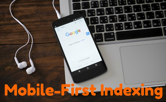 Google's Mobile-first Index Update - A Factor To Enhance User Experience