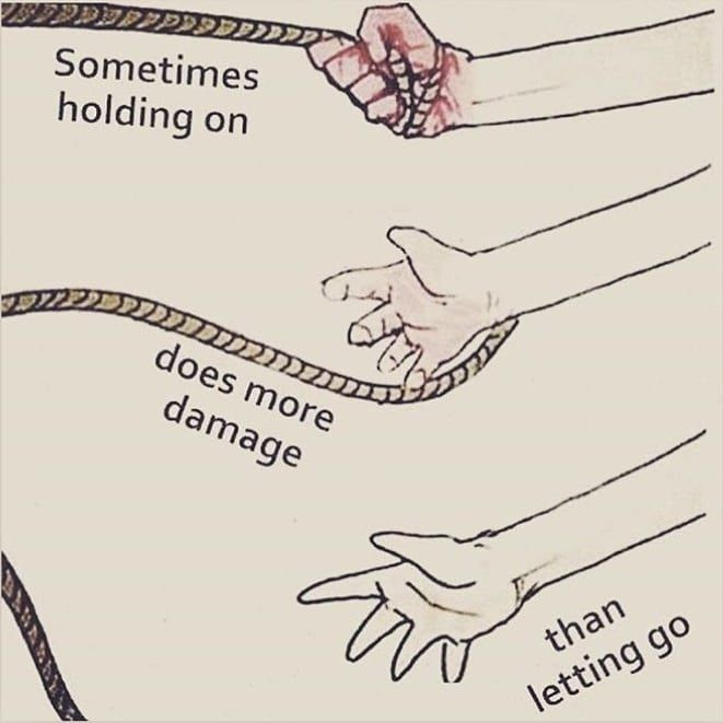 Sometimes Holding On Does More Damage Than Letting Go Pictures