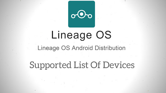 List Of Devices for Official Lineage OS | Hacks&Geeks