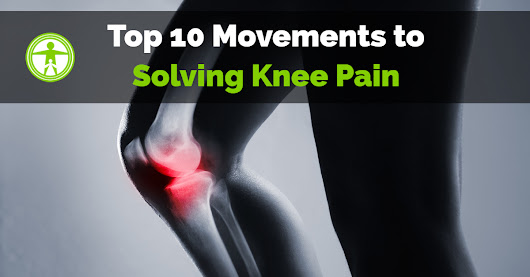 Knee Pain? Here are 10 Must Do Movements to Fix it.