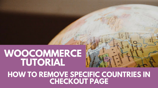 WooCommerce Tutorial: How to Remove Specific Countries in Checkout Page - AxlMulat.com