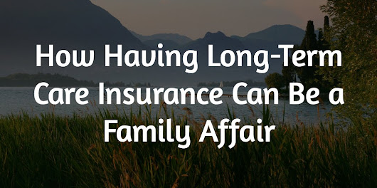 LTC Insurance Can Be a Family Affair - Local Life Agents