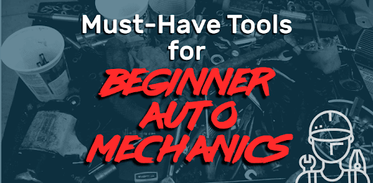 Must-Have Tools for Beginner Auto Mechanics: Everything You Need for your First Day on the Job!