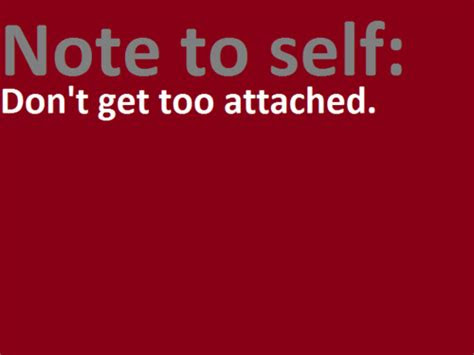 Dont Be Too Attached Quotes