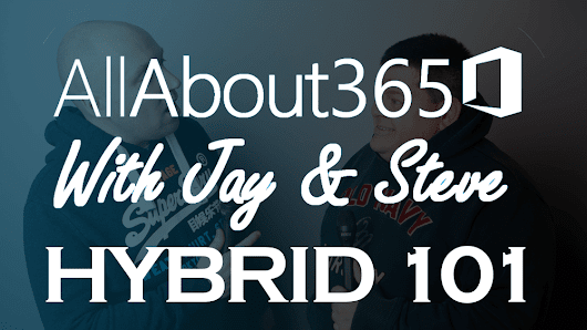 On this week's All About 365 Podcast – Exchange Hybrid 101