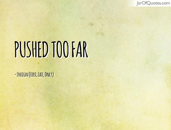 Quotes About Pushing Too Far 23 Quotes